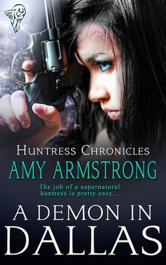 A Demon in Dallas by Amy Armstrong | Huntress Chronicles, BK#1 | Release Date: May 27, 2013 | www.authoramyarmstrong.com | #Paranormal #shapeshifters #werewovles #vampires