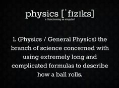 Physics, defined.