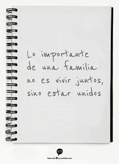 Lo importante de una familia no es vivir juntos, sino estar unidos