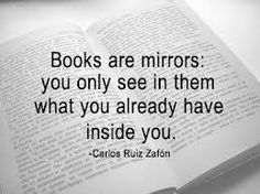 """""""Books are mirrors: you only see in them what you already have inside you."""" ~ Carlos Ruiz Zafon"""