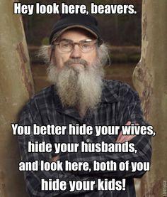 Si Robertson, warning the beavers.