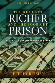 The rich get richer and the poor get prison : ideology, class, and criminal justice / Jeffrey Reiman.