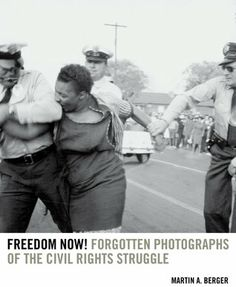 Freedom Now! Forgotten Photographs of the Civil Rights Struggle / Martin A. Berger  http://encore.greenvillelibrary.org/iii/encore/record/C__Rb1372176