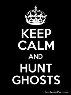 hunt ghost, keep calm, ghost hunt