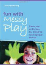 Fun with Messy Play: Ideas and Activities for Children With Special Needs