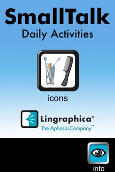 SmallTalk Daily Activities ($0.00) Designed for people with aphasia, an impairment in the ability to use language, SmallTalk Daily Activities provides a vocabulary of pictures that talk in a natural human voice.  SmallTalk Daily Activities contains words and phrases related to the Activities of Daily Living, such as bathing, dressing, grooming, and leisure.