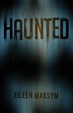 Haunted by Eileen Maksym A good, quick read about 3 ghost hunters.