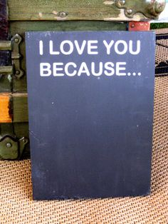I Love You Because hand painted wood chalkboard. Great DIY idea