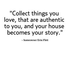 interior decorating quotes, home interiors, meaningful quotes, hous, things that you collect, decorate home, collect thing
