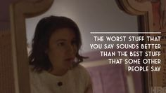 """the worst stuff that you say, sounds better than the best stuff that some other people say."" -Hannah #GIRLS"
