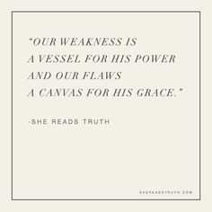 """what now """"Our weakness is a vessel for His power and our flaws a canvas for His grace."""" #shereadstruth"""
