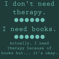 So true. I need a book therapist