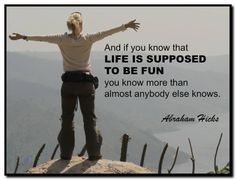 And if you know that life is supposed to be fun, you know more than almost anybody else knows. Abraham-Hicks Quotes (AHQ2833) #fun