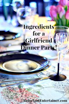 Ingredients for a Girlfriend Dinner Party from ReluctantEntertainer.com