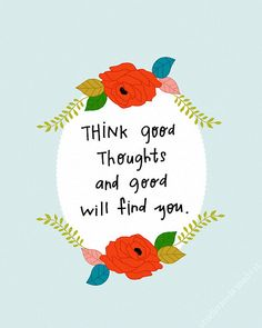 illustration quote, happy thoughts, life quotes, think positive, art prints, inspir, positive thoughts, flower, positive attitude