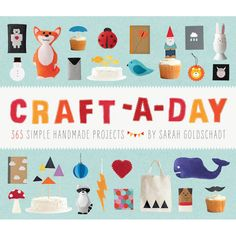 Craft-a-Day - great book for a years worth of simple handmade projects.