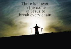 There is power in the names of JESUS to break every chain. ♥