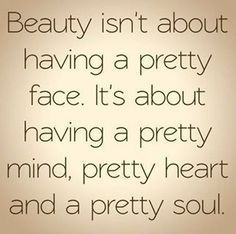 #Beauty isn't just a pretty face. #Inspiration #Quote