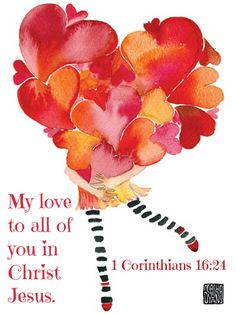 1 Corinthians 16:24 My love to all of you in Christ Jesus.