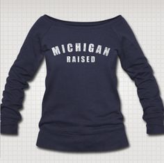 Free Shipping! Today Only! Michigan Raised  Available @ http://downwithdetroit.spreadshirt.com/michigan-raised-I12432352 $44.90 for product shown - Womens Wideneck Sweatshirt