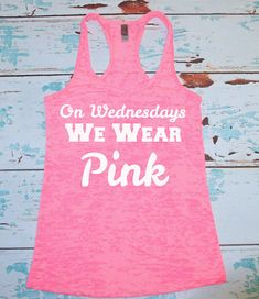 On Wednesdays We Wear Pink Tank Top. Burnout. Mean Girls Tank Top. We Wear Pink Tank Top. Racerback Burnout Tank Top. Workout Tank Gym Tank