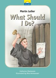 Martin Luther Little Lights: What Should I do? by Catherine MacKenzie. $7.99. 24 pages. Publication: July 12, 2010. Publisher: Christian Focus (July 12, 2010). Series - Little Lights (Book 8). Author: Catherine MacKenzie