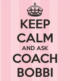 Keep calm and ask Coach Bobbi. www.askcoachbobbi.com
