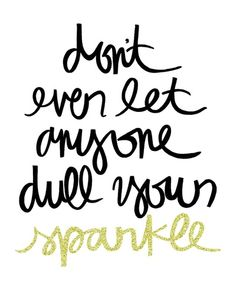Don't ever let anyone dull your sparkle Art Print