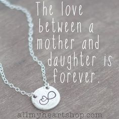 The love between a mother and daughter is forever.  Would also be a great tattoo =)