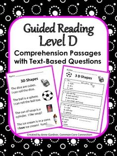 Reading Comprehension Passages by Guided Reading Level. Handy for helping students develop fluency and learn to answer text-based questions. Currently available for Levels C, D, E, F, G/H and I/J. ($)