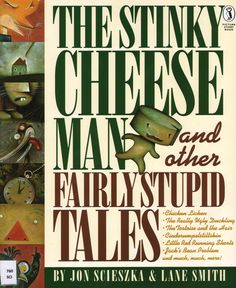 The Stinky CheeseMan and other Fairly Stupid Tales - by Jon Scieszka & Lane Smith