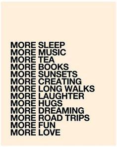 Sleep. Music. Tea.