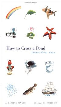 How to cross a pond: Poems about water by Marilyn Singer