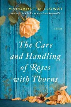 It may sound like a gardening manual but The Care and Handling of Roses with Thorns is a funny and thoughtful new novel from author Margaret Dilloway. Here is a wonderful review from Jillian Mcclennan.