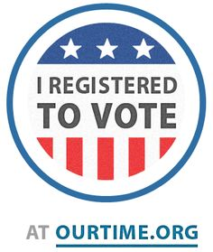 I'm registered to vote. Are you? www.ourtime.org/vote