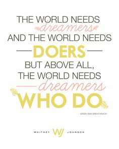 The world needs dreamers who do. - Sarah Ban Breathnach.  Thanks for graphically rendering @Macy Robison!