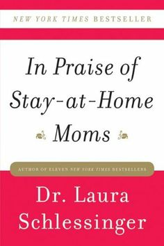 In Praise of Stay-at-Home Moms by Dr. Laura Schlessinger, http://www.amazon.com/dp/B0058M5RD0/ref=cm_sw_r_pi_dp_ofq7pb1CAG4ZV