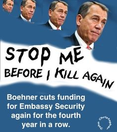 Boehner cuts funding for Embassy security again for the 4th year in a row.