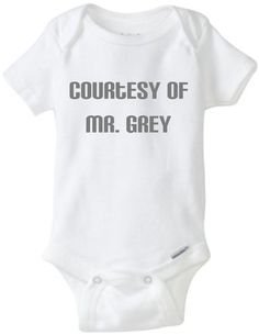 Courtesy of Mr Grey - Fifty Shades of Grey Inspired funny baby onesies. $12.50, via Etsy. HILARIOUS!!!!!!!