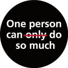 One person CAN do so much!!