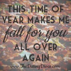 This time of year makes me FALL for you all over again.
