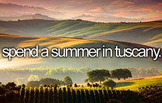 bucket list: spend a summer in tuscany