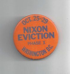 ANTI-NIXON OCT. 25-29 NIXON EVICTION PHASE I WASHINGTON, D.C. PIN-BACK BUTTON