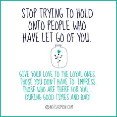 Stop trying to hold onto people who have let go of you. @notsalmon