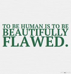 Nobody is perfect, so stop trying to pretend you are. Never cover up who you are. Show the world your natural beauty.