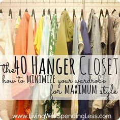 The 40 Hanger Closet--How to minimize your wardrobe for maximum style.  Great post about drastically purging your closet so that all that is left are the things your really love.
