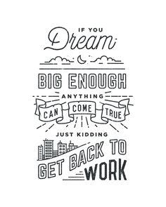 dream big, graphic design, dream come true, design and typography, digital art, type font, quote typography, back to work, design quotes
