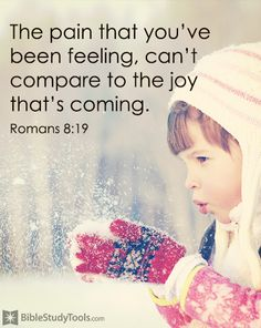 Romans 8:19 Stay strong, keep on believing. I am a witness; joy comes in the morning.