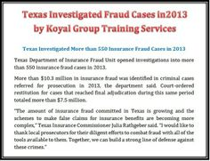 Texas Investigated Insurance Fraud Cases in 2013 by Koyal Group Training Services  http://koyaltraininggroup.org/ Texas Investigated More than 550 Insurance Fraud Cases in 2013 http://www.insurancejournal.com/news/southcentral/2014/04/28/327471.htm texa investig