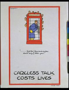 One of the many 'Careless Talk Costs Lives' propaganda posters by Fougasse 1940 for the Ministry of Information. Fougasse was art editor of the Punch magazine when WW2 broke out in 1939 and offered his services free to the British Government, producing propaganda material for almost every ministry.   Source:  V Search Collections